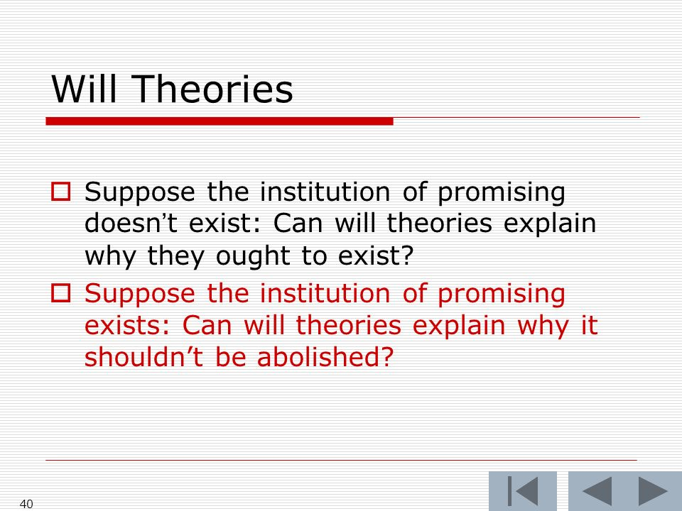 Will Theories Suppose the institution of promising doesnt exist: Can will theories explain why they ought to exist? Suppose the institution of promisi