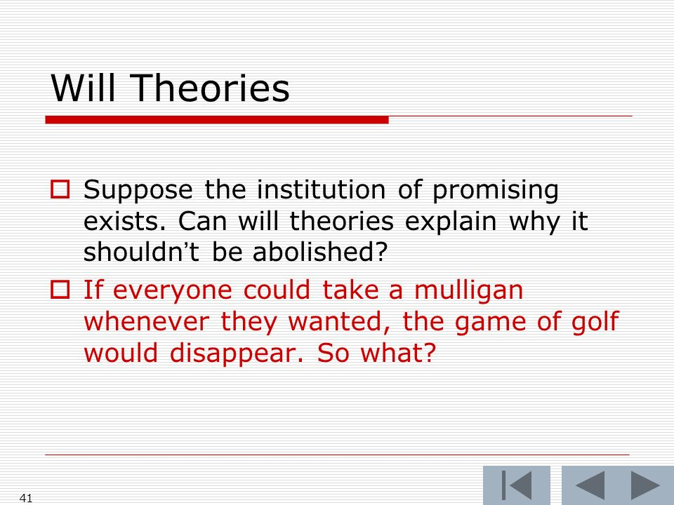 Will Theories Suppose the institution of promising exists. Can will theories explain why it shouldnt be abolished? If everyone could take a mulligan w