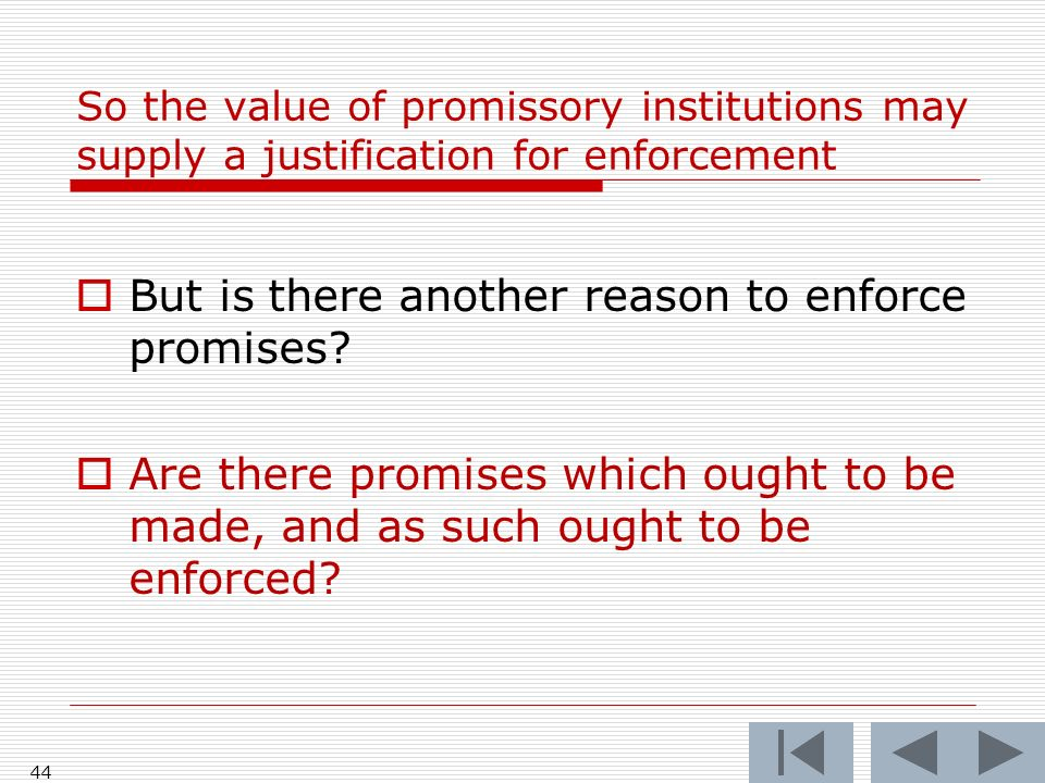 So the value of promissory institutions may supply a justification for enforcement But is there another reason to enforce promises? Are there promises