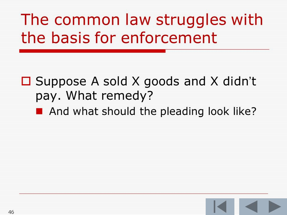 The common law struggles with the basis for enforcement 46 Suppose A sold X goods and X didnt pay.