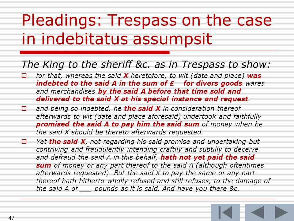 Pleadings: Trespass on the case in indebitatus assumpsit The King to the sheriff &c. as in Trespass to show: for that, whereas the said X heretofore,