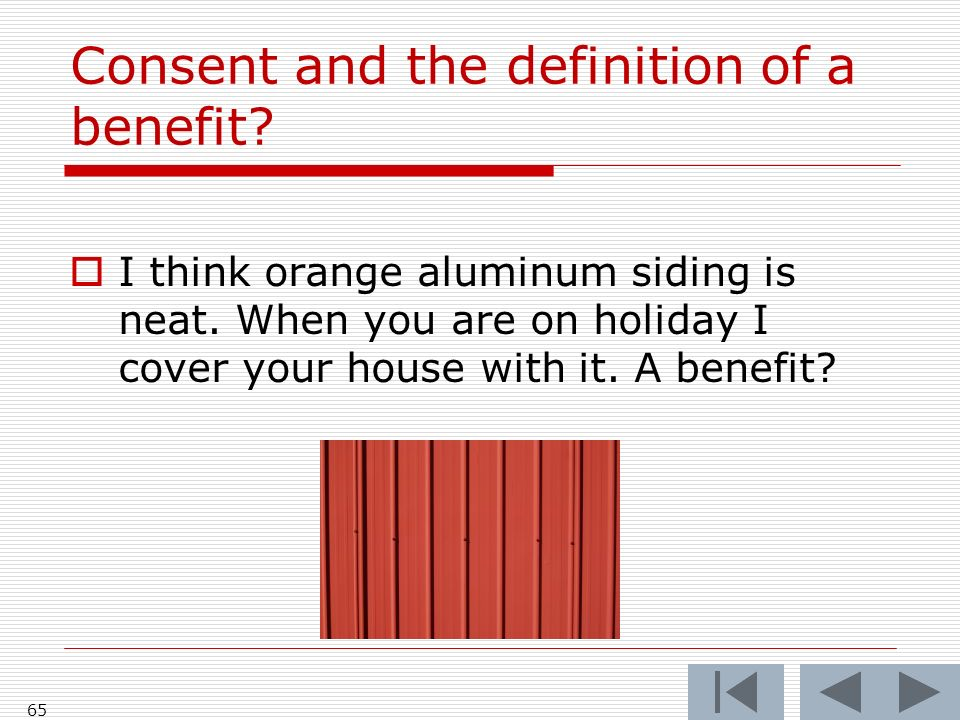 Consent and the definition of a benefit? 65 I think orange aluminum siding is neat. When you are on holiday I cover your house with it. A benefit?
