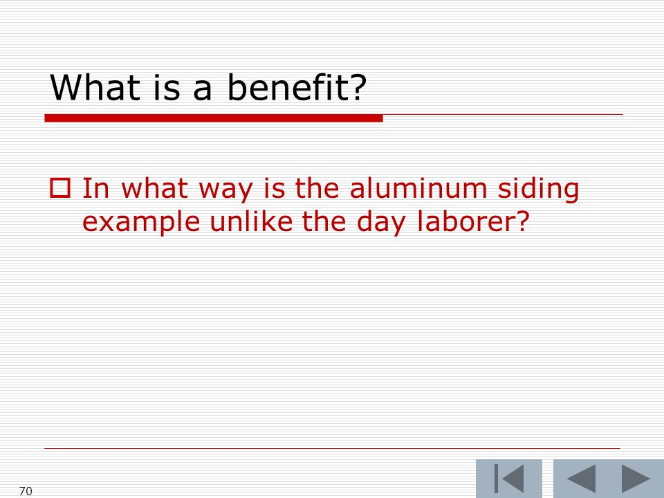 What is a benefit 70 In what way is the aluminum siding example unlike the day laborer