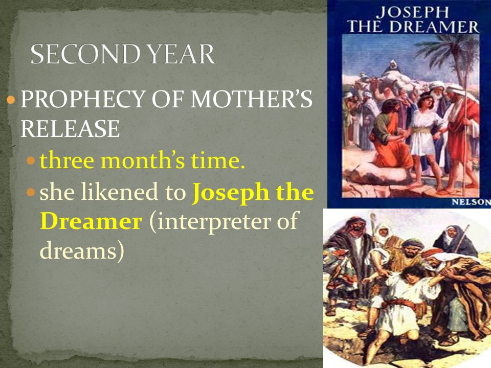 PROPHECY OF MOTHERS RELEASE three months time. she likened to Joseph the Dreamer (interpreter of dreams)