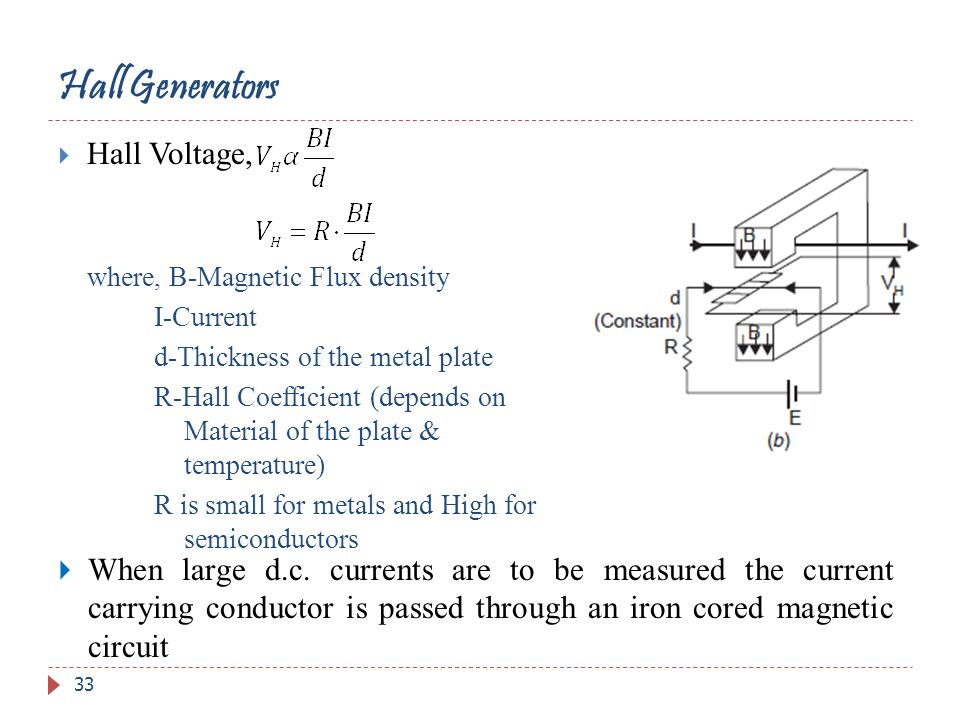 Hall Voltage, where, B-Magnetic Flux density I-Current d-Thickness of the metal plate R-Hall Coefficient (depends on Material of the plate & temperatu
