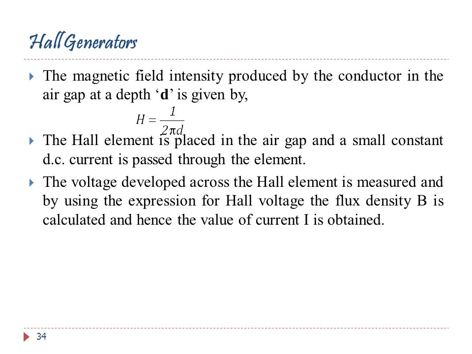 The magnetic field intensity produced by the conductor in the air gap at a depth d is given by, The Hall element is placed in the air gap and a small
