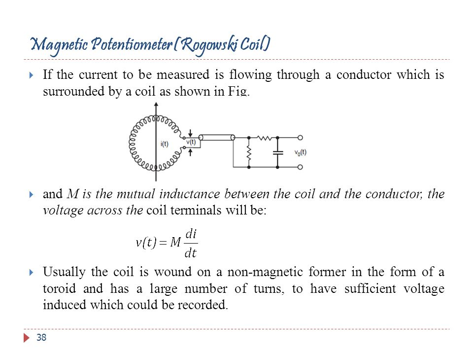 Magnetic Potentiometer(Rogowski Coil) If the current to be measured is flowing through a conductor which is surrounded by a coil as shown in Fig. and