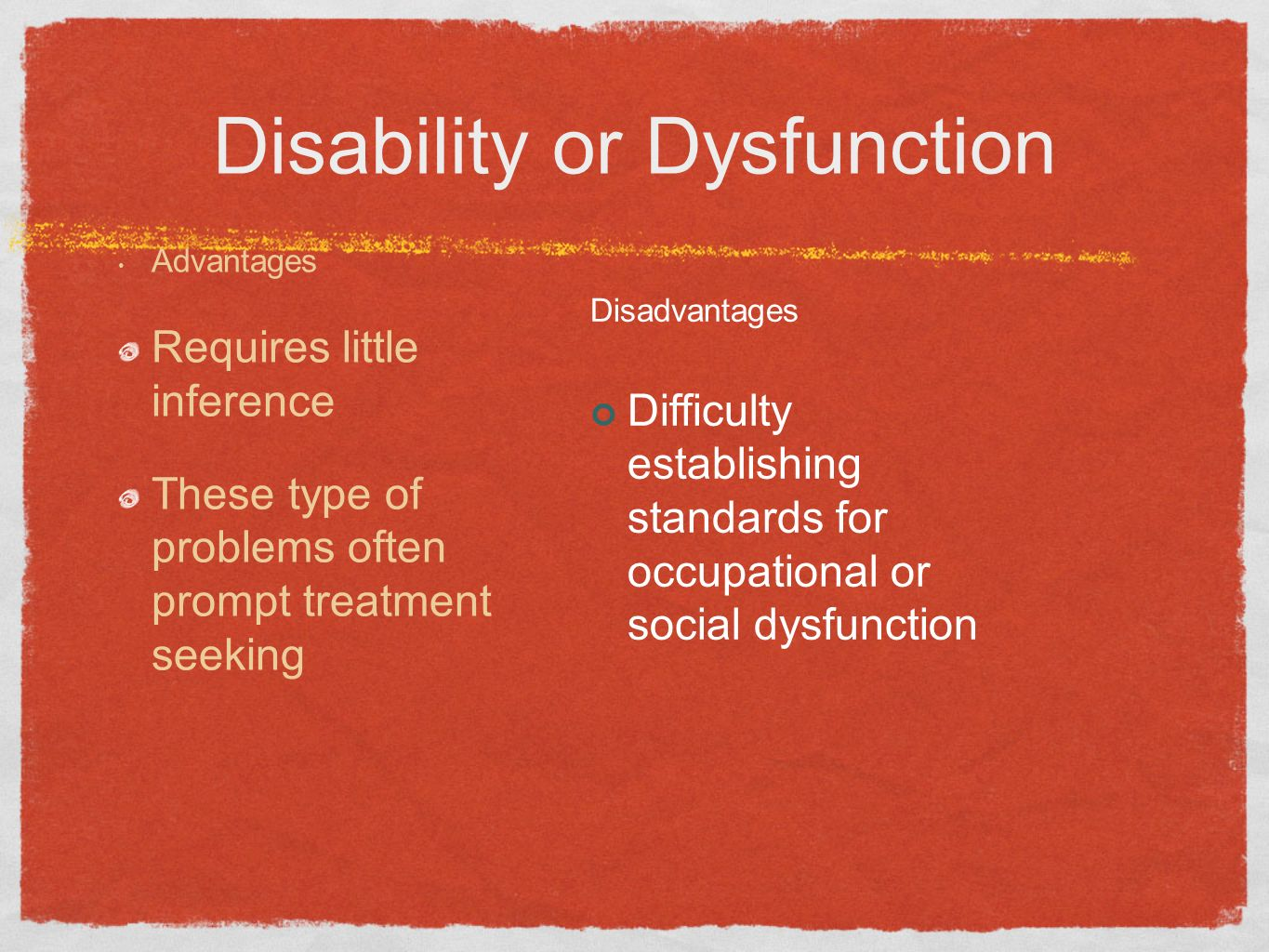 Disability or Dysfunction Advantages Requires little inference These type of problems often prompt treatment seeking Disadvantages Difficulty establis