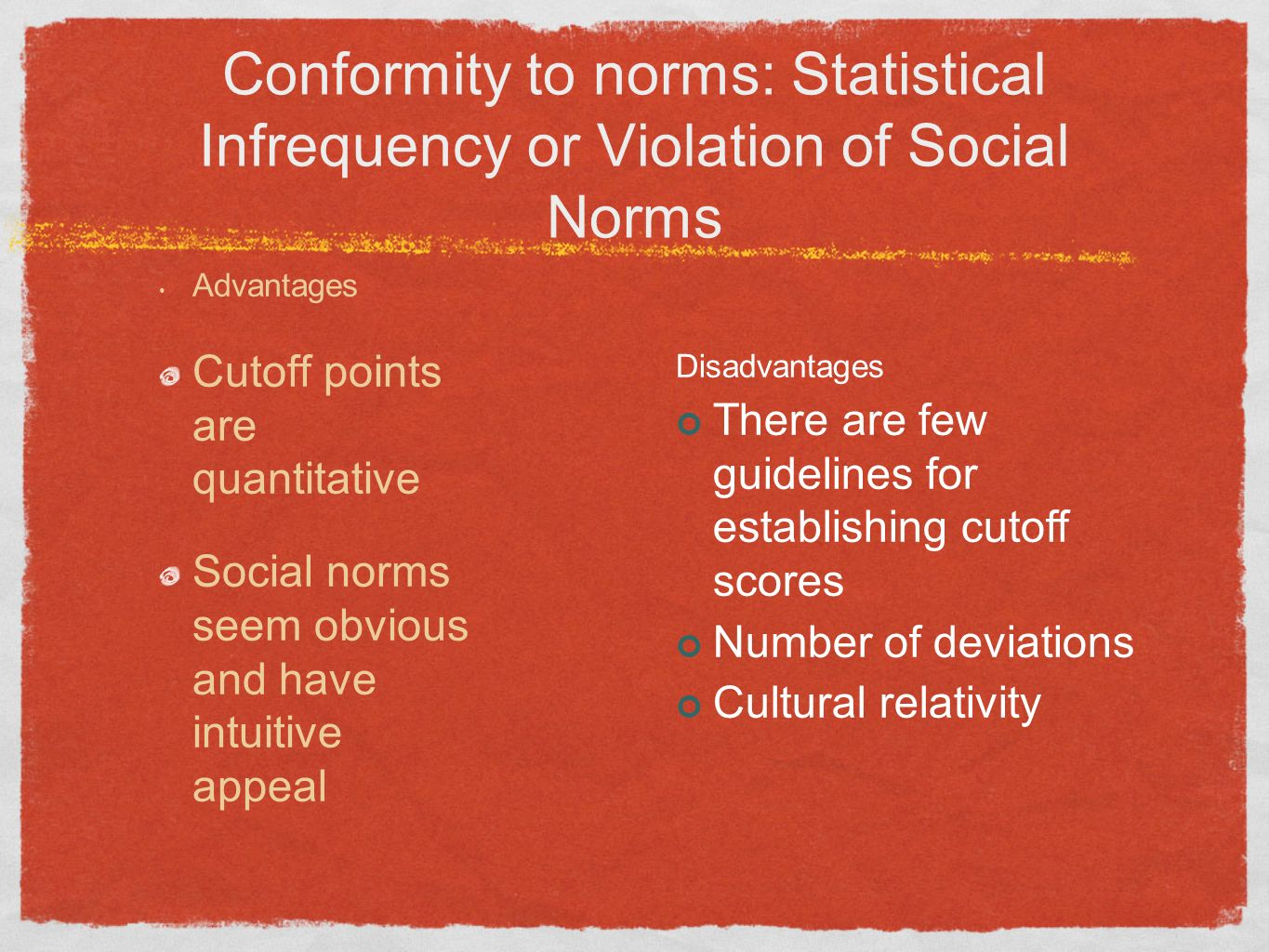 Conformity to norms: Statistical Infrequency or Violation of Social Norms Advantages Cutoff points are quantitative Social norms seem obvious and have