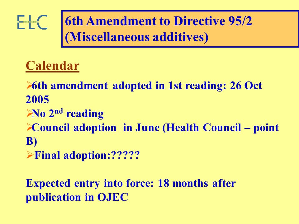 Calendar 6th amendment adopted in 1st reading: 26 Oct 2005 No 2 nd reading Council adoption in June (Health Council – point B) Final adoption:????? Ex