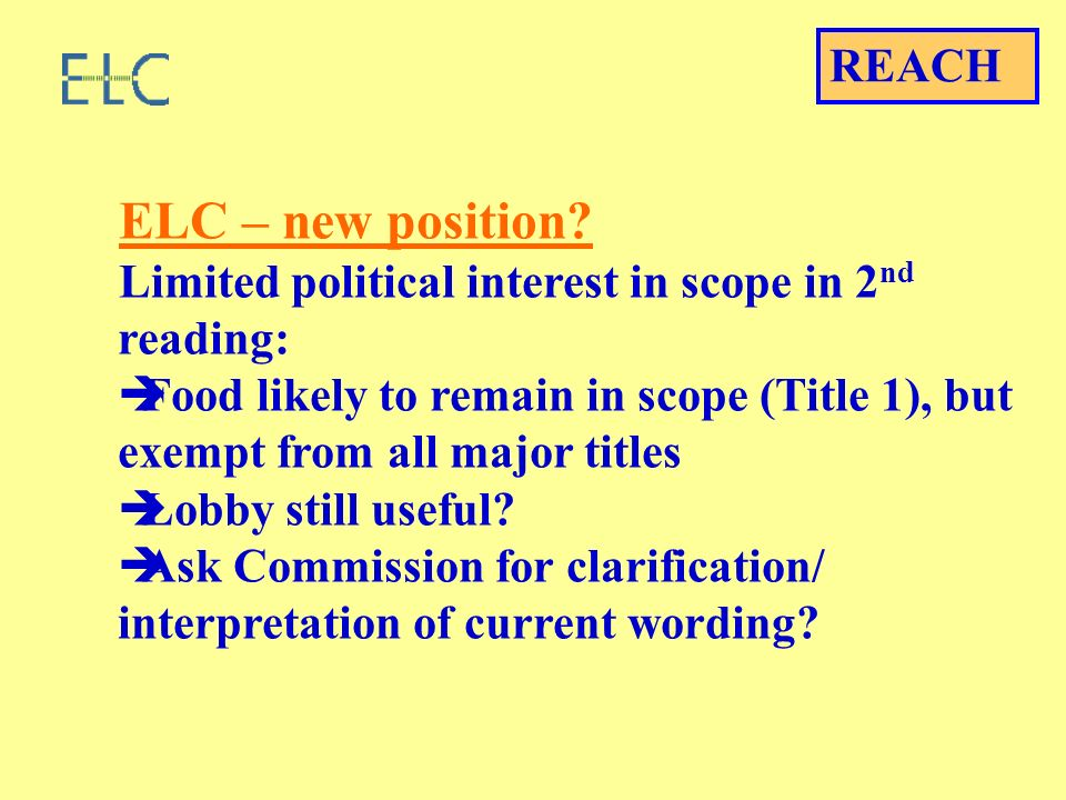 ELC – new position? Limited political interest in scope in 2 nd reading: Food likely to remain in scope (Title 1), but exempt from all major titles Lo