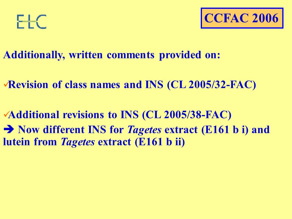 Additionally, written comments provided on: Revision of class names and INS (CL 2005/32-FAC) Additional revisions to INS (CL 2005/38-FAC) Now different INS for Tagetes extract (E161 b i) and lutein from Tagetes extract (E161 b ii) CCFAC 2006