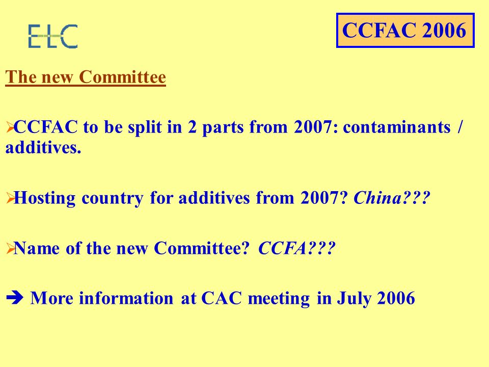 The new Committee CCFAC to be split in 2 parts from 2007: contaminants / additives. Hosting country for additives from 2007? China??? Name of the new