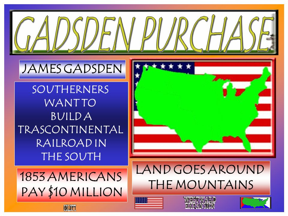 1853 AMERICANS PAY $10 MILLION SOUTHERNERS WANT TO BUILD A TRASCONTINENTAL RAILROAD IN THE SOUTH LAND GOES AROUND THE MOUNTAINS JAMES GADSDEN