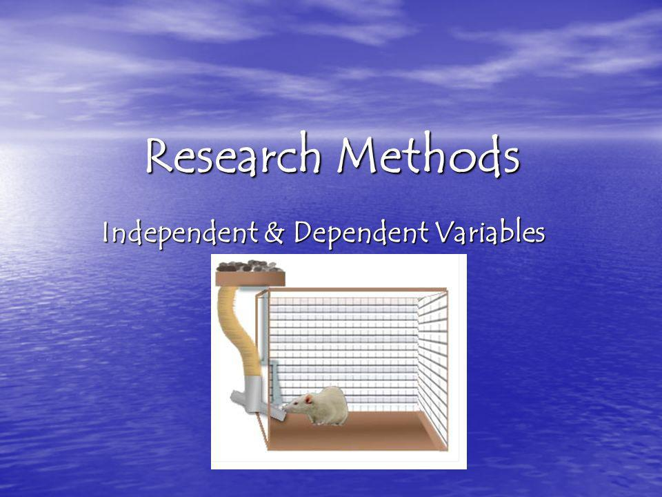Research Methods Independent & Dependent Variables