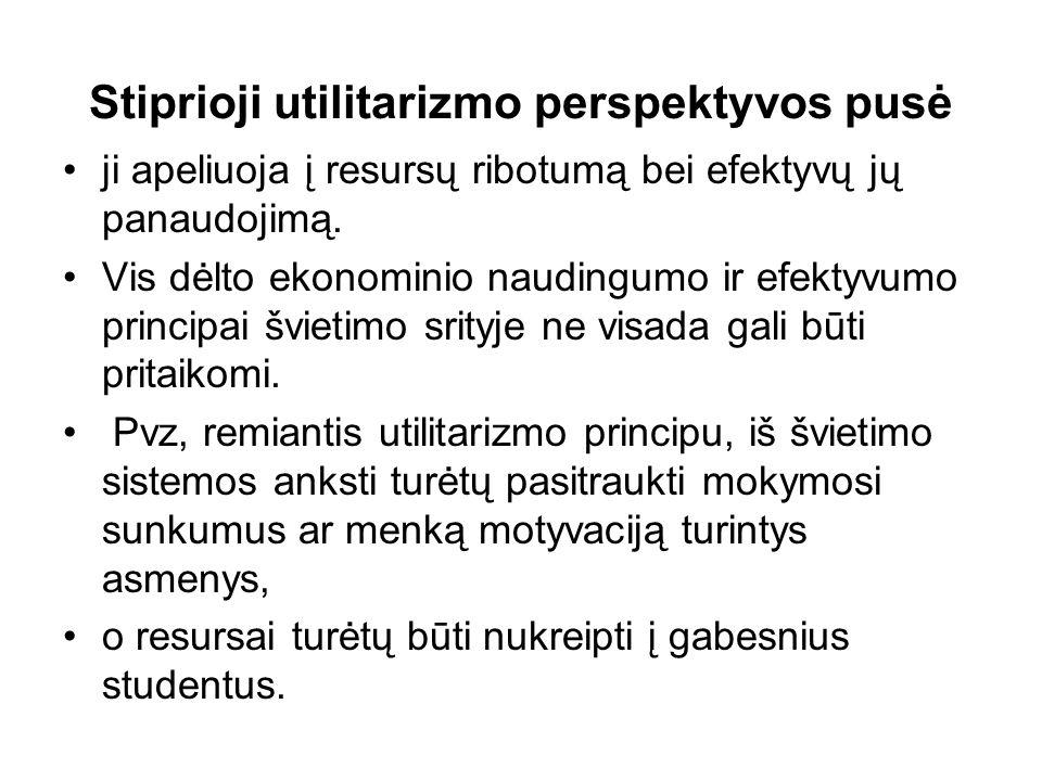 Stiprioji utilitarizmo perspektyvos pusė ji apeliuoja į resursų ribotumą bei efektyvų jų panaudojimą.