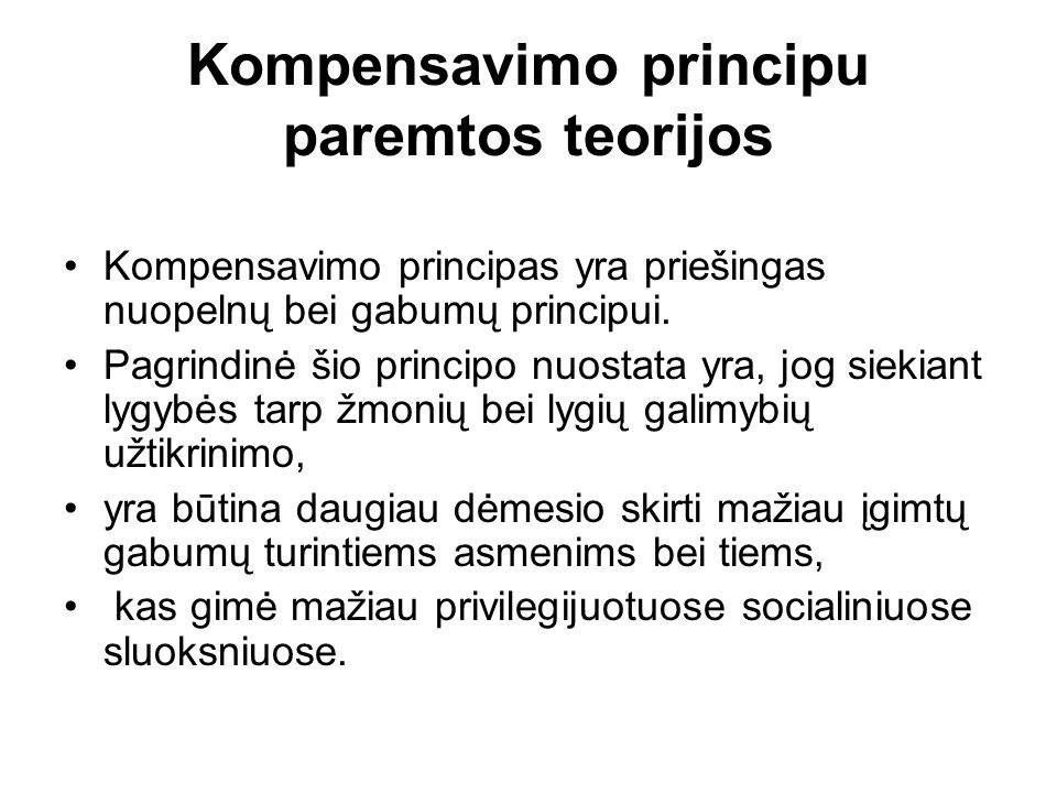 Kompensavimo principu paremtos teorijos Kompensavimo principas yra priešingas nuopelnų bei gabumų principui.
