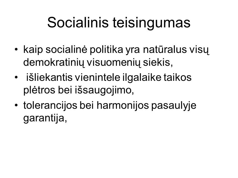 Socialinis teisingumas kaip socialinė politika yra natūralus visų demokratinių visuomenių siekis, išliekantis vienintele ilgalaike taikos plėtros bei išsaugojimo, tolerancijos bei harmonijos pasaulyje garantija,