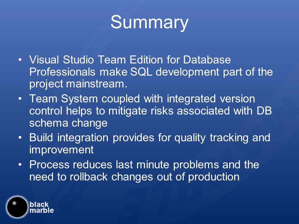 black marble Summary Visual Studio Team Edition for Database Professionals make SQL development part of the project mainstream.