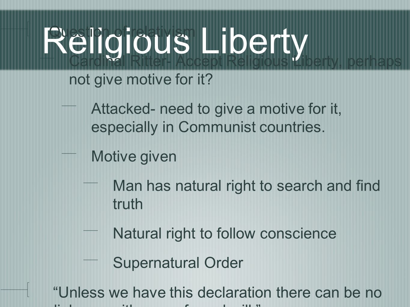 Religious Liberty Question of relativism Cardinal Ritter- Accept Religious Liberty, perhaps not give motive for it? Attacked- need to give a motive fo