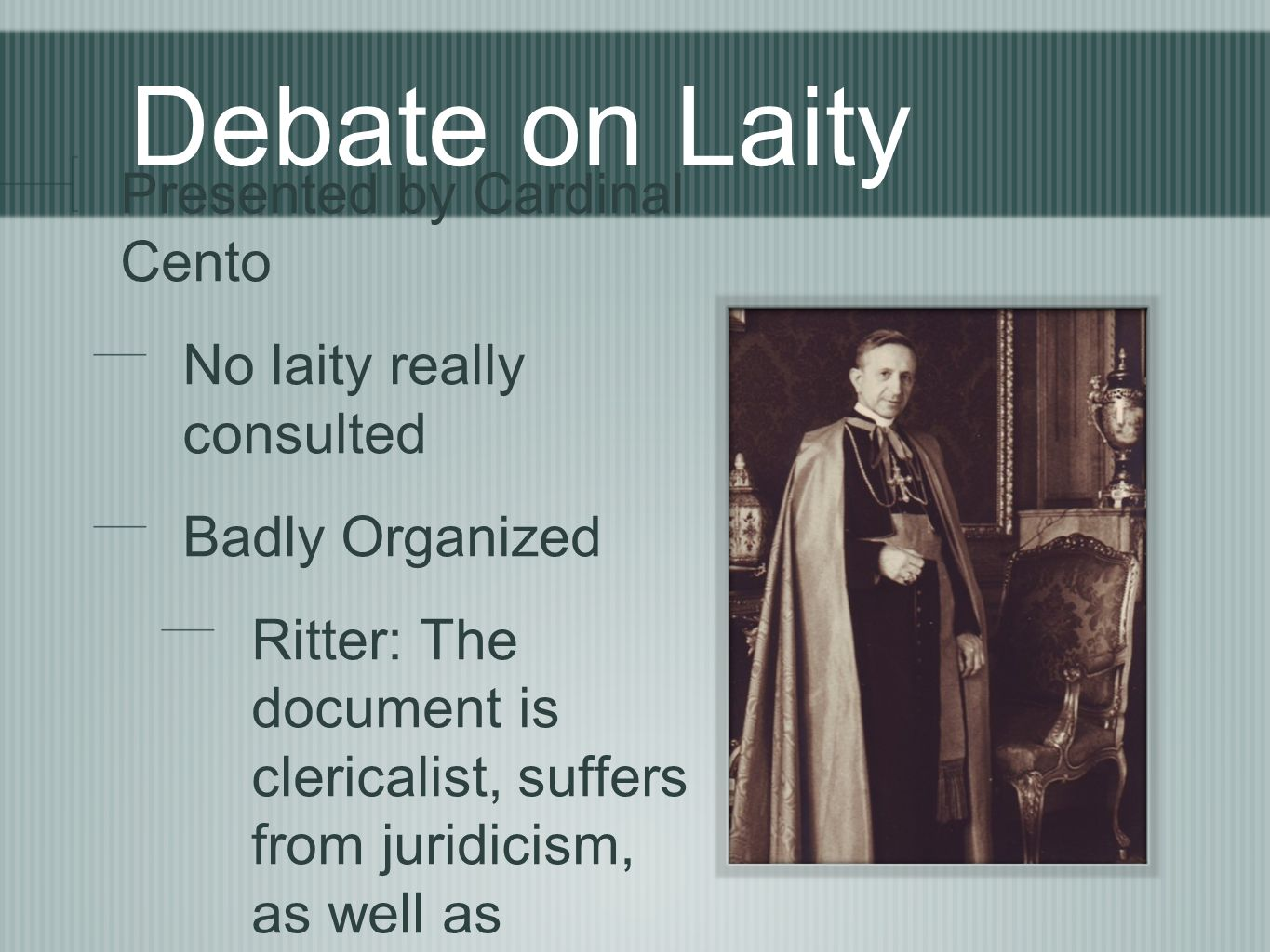 Debate on Laity Presented by Cardinal Cento No laity really consulted Badly Organized Ritter: The document is clericalist, suffers from juridicism, as well as favoritism