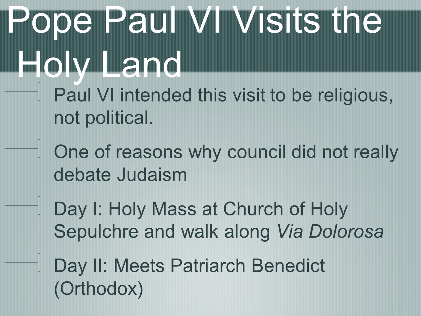 Pope Paul VI Visits the Holy Land Paul VI intended this visit to be religious, not political. One of reasons why council did not really debate Judaism