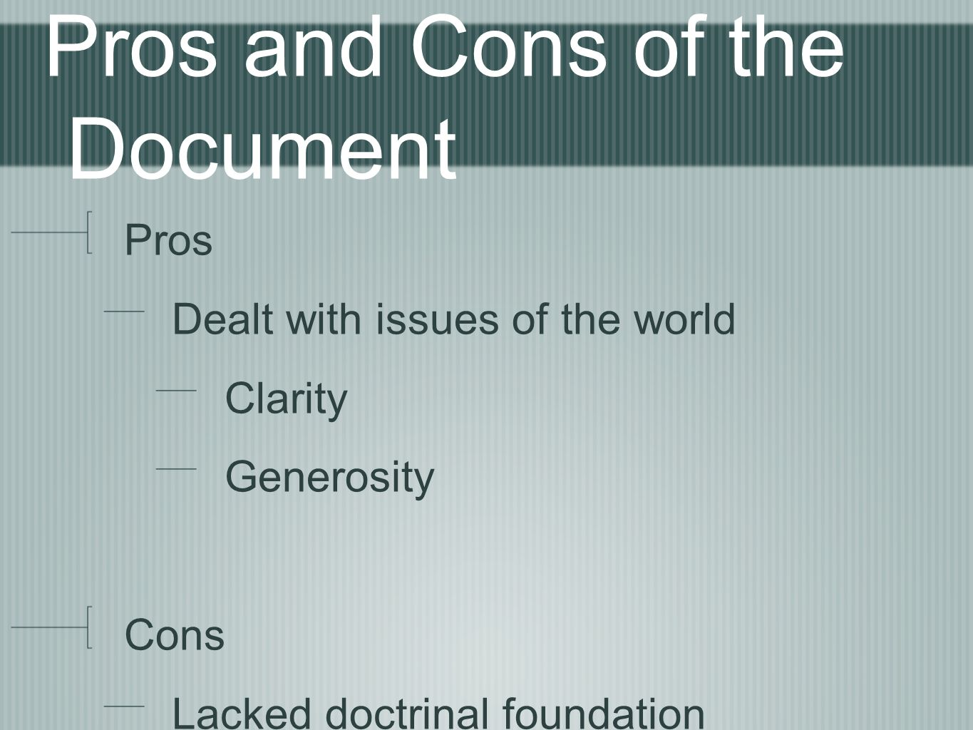 Pros and Cons of the Document Pros Dealt with issues of the world Clarity Generosity Cons Lacked doctrinal foundation