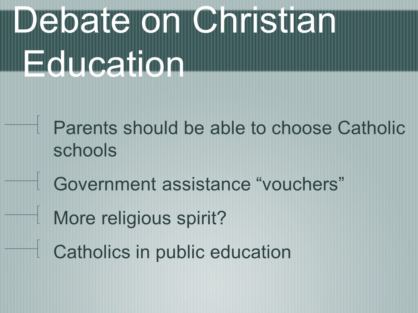 Debate on Christian Education Parents should be able to choose Catholic schools Government assistance vouchers More religious spirit? Catholics in pub