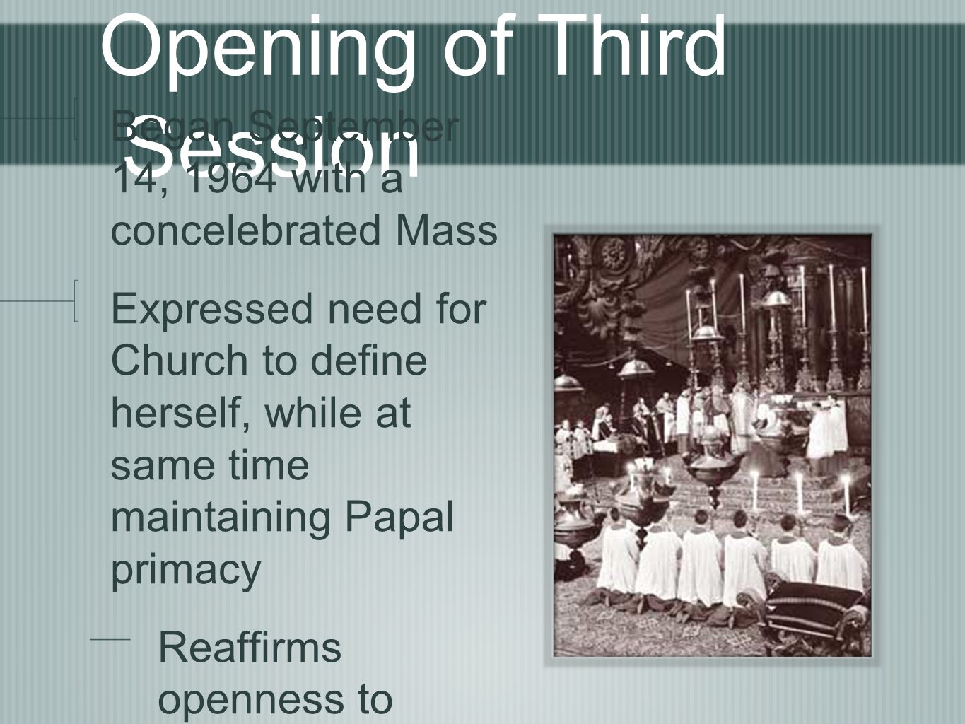 Opening of Third Session Began September 14, 1964 with a concelebrated Mass Expressed need for Church to define herself, while at same time maintaining Papal primacy Reaffirms openness to collegiality