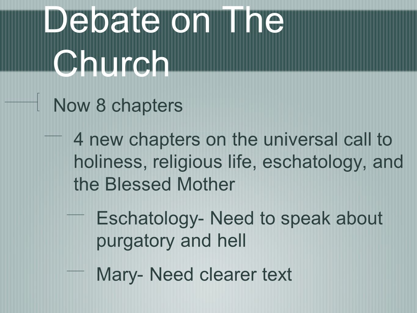 Debate on The Church Now 8 chapters 4 new chapters on the universal call to holiness, religious life, eschatology, and the Blessed Mother Eschatology-