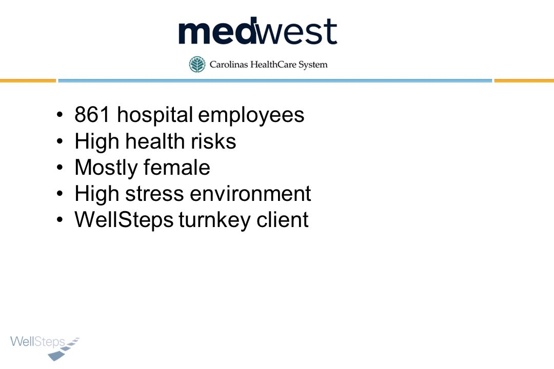 861 hospital employees High health risks Mostly female High stress environment WellSteps turnkey client