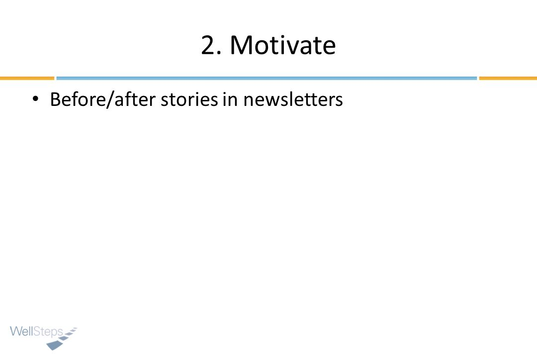 2. Motivate Before/after stories in newsletters