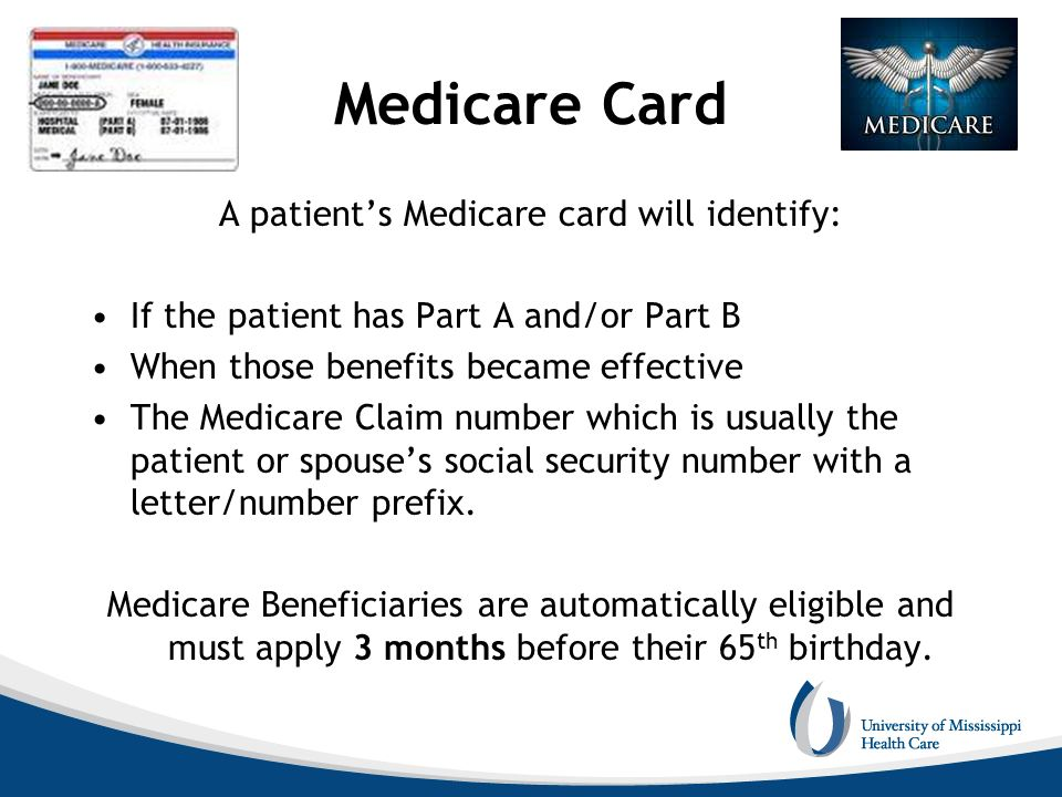 Medicare Card A patients Medicare card will identify: If the patient has Part A and/or Part B When those benefits became effective The Medicare Claim