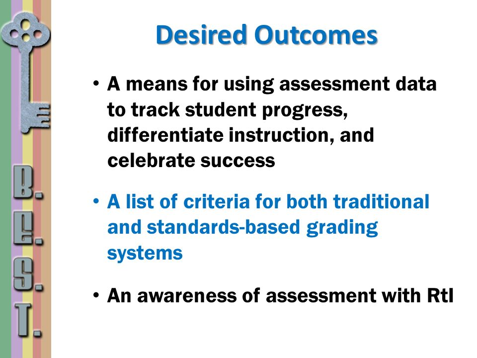 Desired Outcomes A means for using assessment data to track student progress, differentiate instruction, and celebrate success A list of criteria for