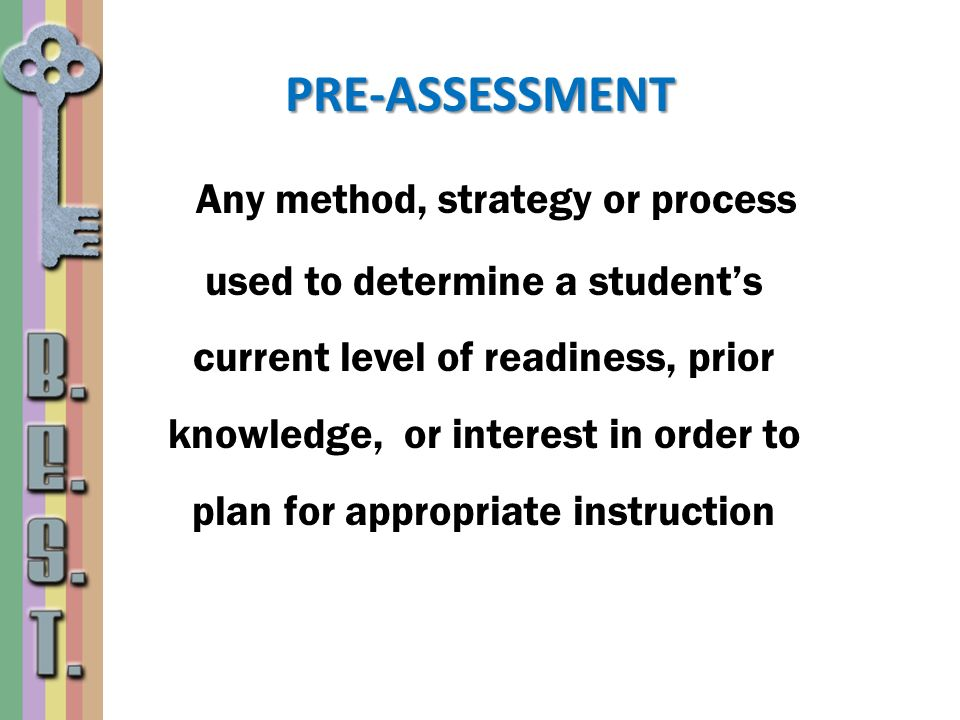 Any method, strategy or process used to determine a students current level of readiness, prior knowledge, or interest in order to plan for appropriate