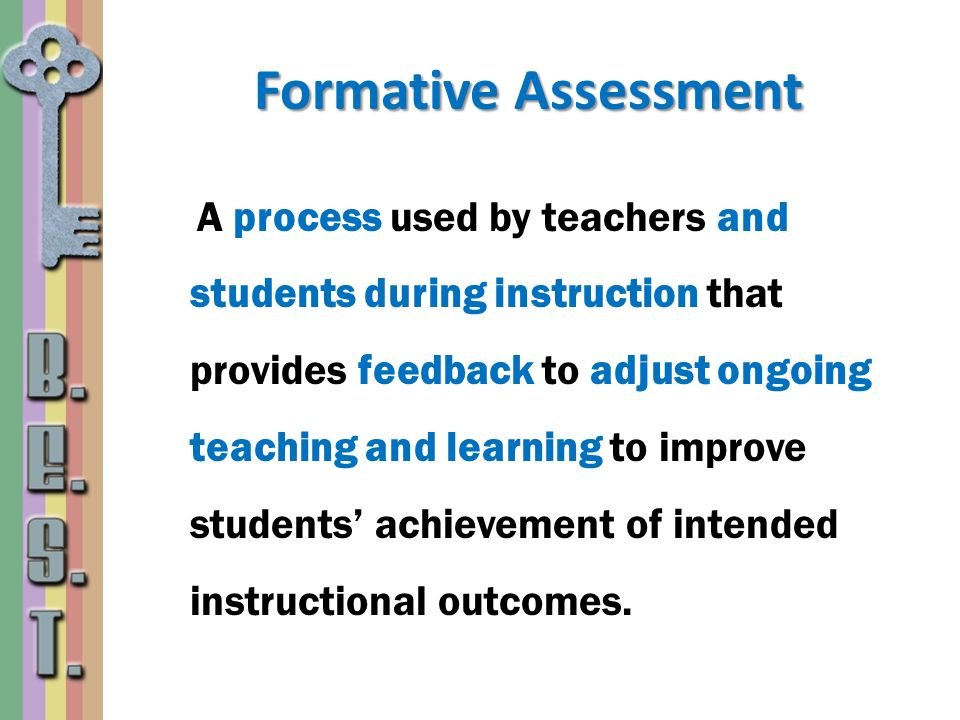 Formative Assessment A process used by teachers and students during instruction that provides feedback to adjust ongoing teaching and learning to impr