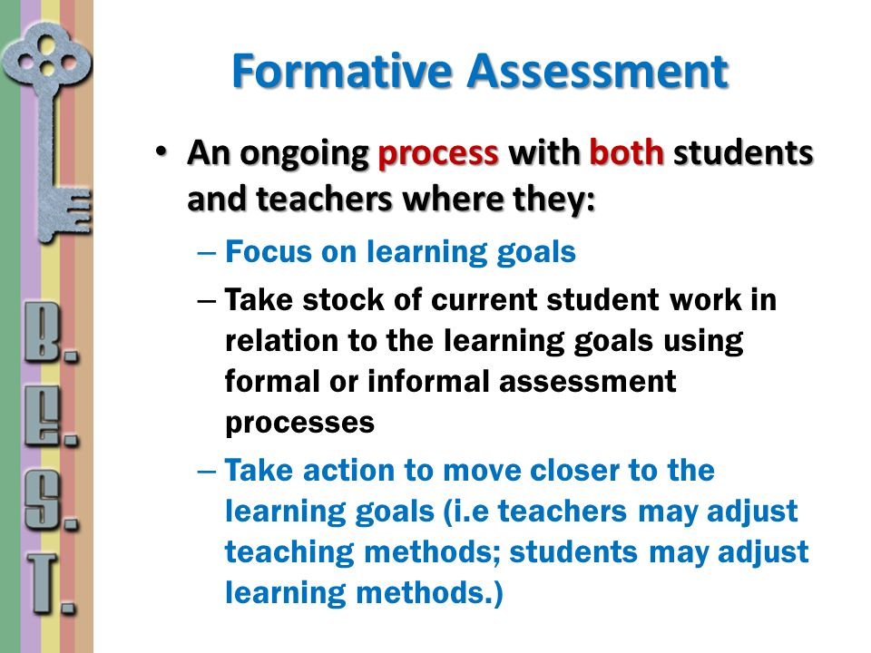 Formative Assessment An ongoing process with both students and teachers where they: An ongoing process with both students and teachers where they: – F