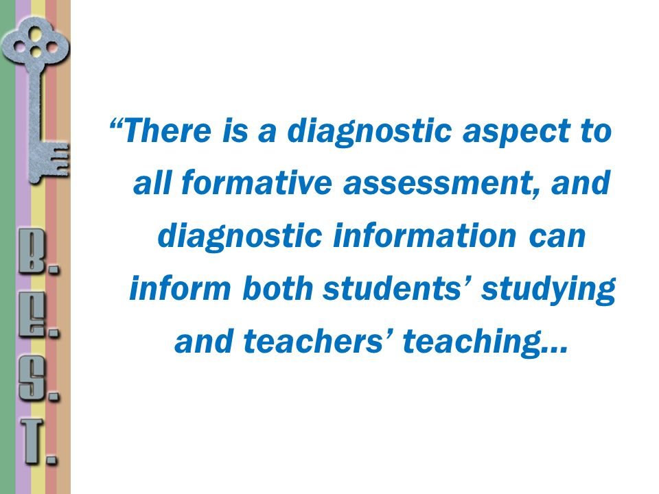 There is a diagnostic aspect to all formative assessment, and diagnostic information can inform both students studying and teachers teaching...