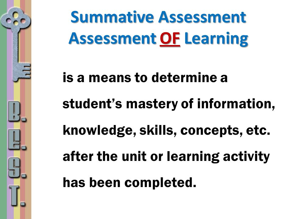 Summative Assessment Assessment OF Learning is a means to determine a students mastery of information, knowledge, skills, concepts, etc. after the uni