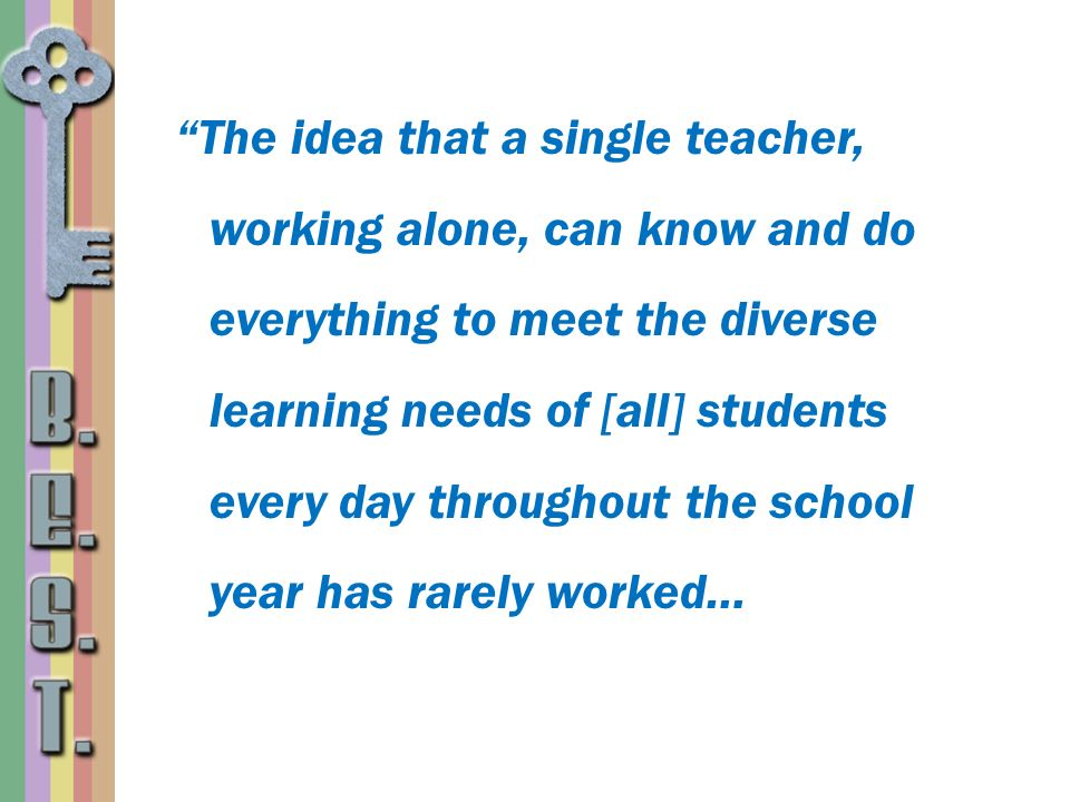 The idea that a single teacher, working alone, can know and do everything to meet the diverse learning needs of [all] students every day throughout th