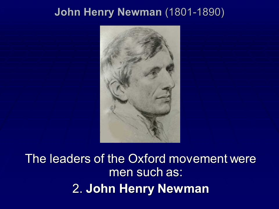 John Henry Newman (1801-1890) The leaders of the Oxford movement were men such as: 2. John Henry Newman