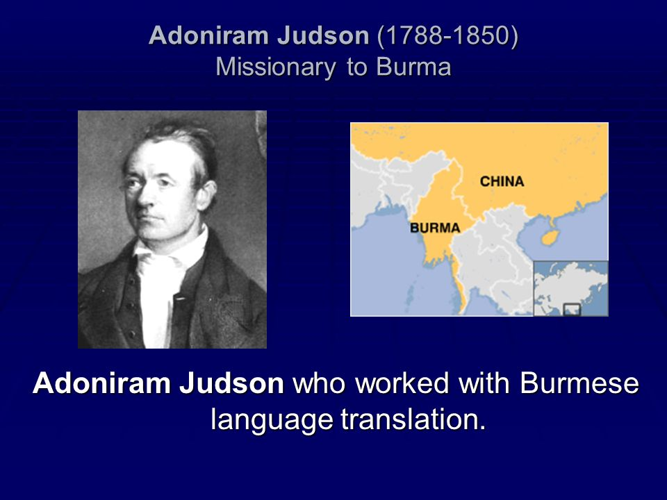 Adoniram Judson (1788-1850) Missionary to Burma Adoniram Judson who worked with Burmese language translation.