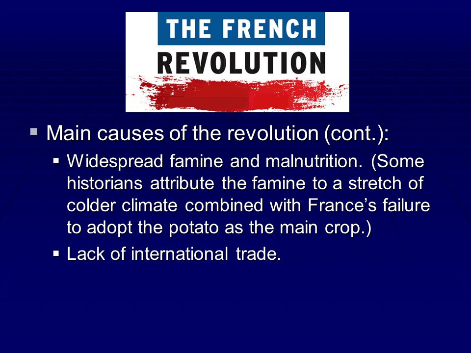 Main causes of the revolution (cont.): Main causes of the revolution (cont.): Widespread famine and malnutrition. (Some historians attribute the famin