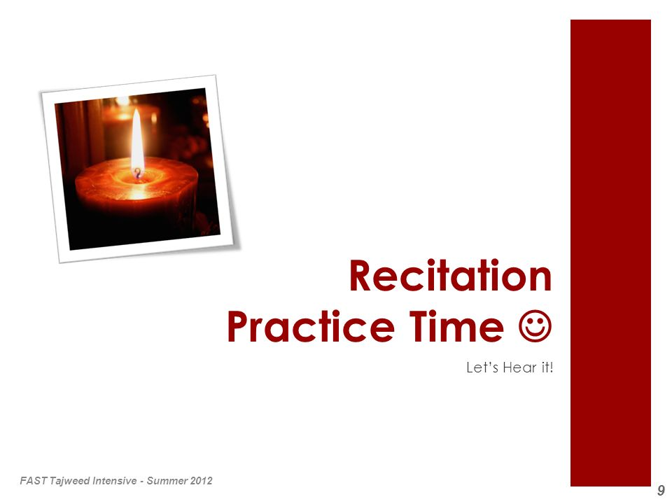 9 Recitation Practice Time Lets Hear it! FAST Tajweed Intensive - Summer 2012