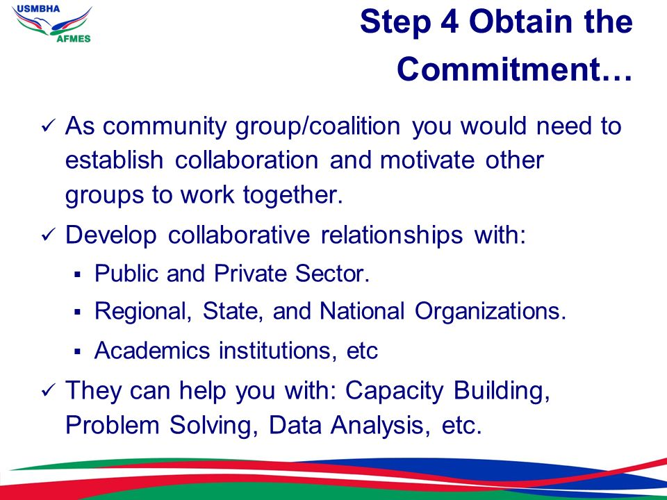 Step 4 Obtain the Commitment… As community group/coalition you would need to establish collaboration and motivate other groups to work together. Devel