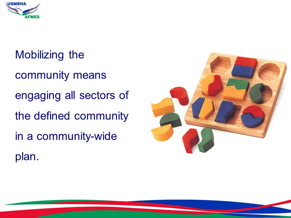 Mobilizing the community means engaging all sectors of the defined community in a community-wide plan.