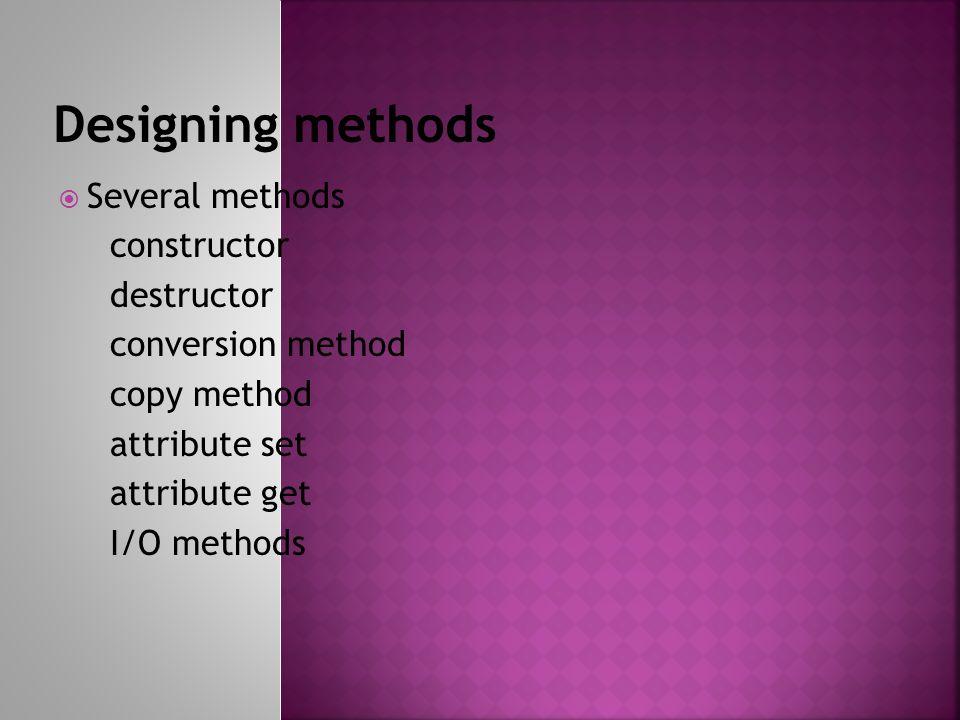 Several methods constructor destructor conversion method copy method attribute set attribute get I/O methods
