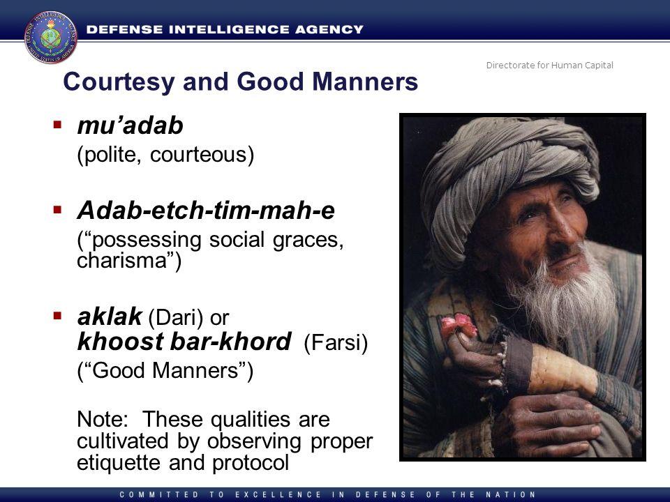 Directorate for Human Capital Courtesy and Good Manners muadab (polite, courteous) Adab-etch-tim-mah-e (possessing social graces, charisma) aklak (Dar