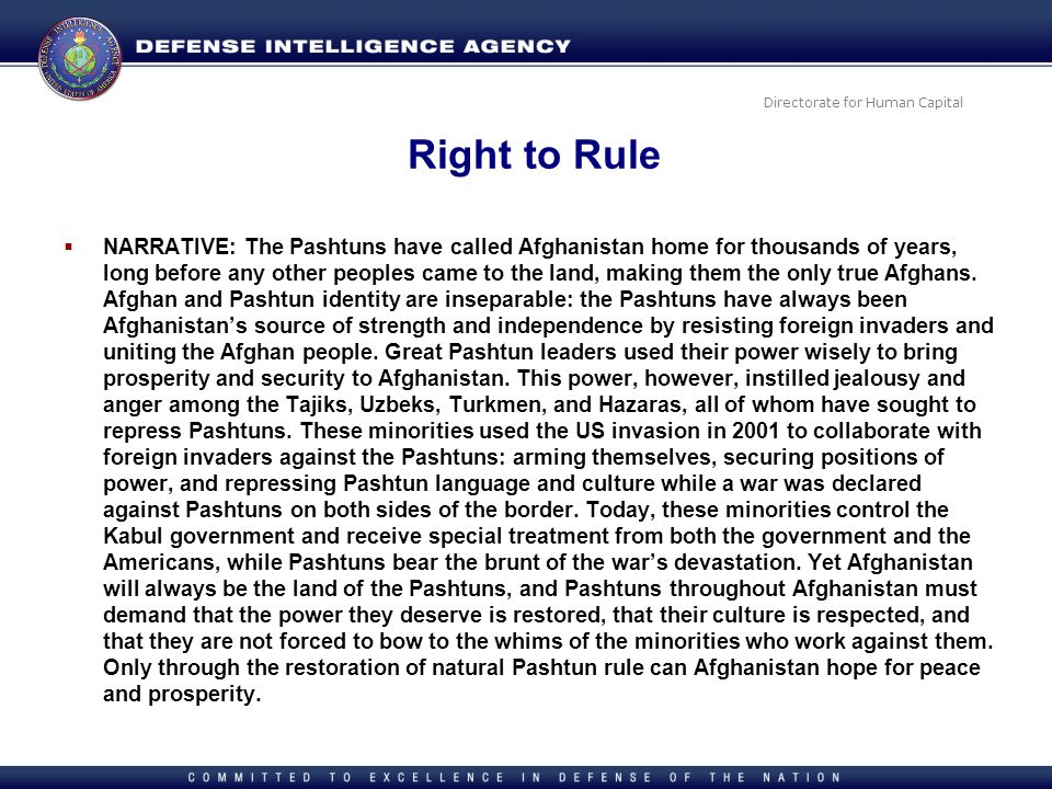 Directorate for Human Capital Right to Rule NARRATIVE: The Pashtuns have called Afghanistan home for thousands of years, long before any other peoples