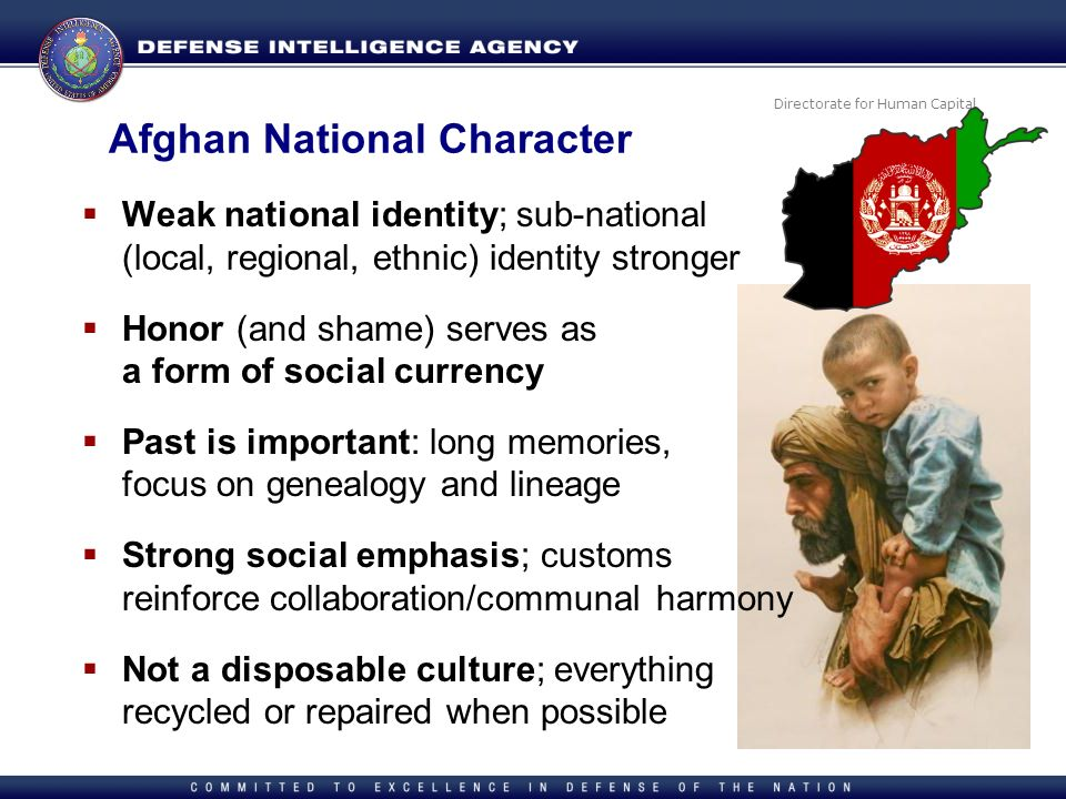 Directorate for Human Capital Afghan National Character Weak national identity; sub-national (local, regional, ethnic) identity stronger Honor (and sh